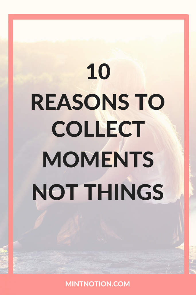 10 Reasons To Collect Moments Not Things Mint Notion