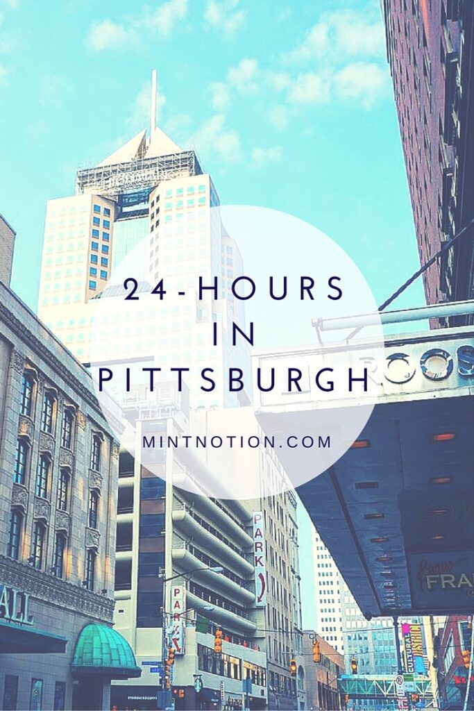How to spend 24 hours in Pittsburgh, PA