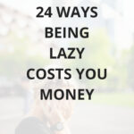 24 ways being lazy costs you money