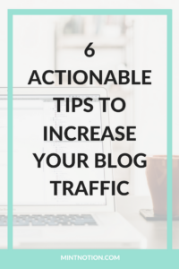 6 Actionable Tips To Increase Your Blog Traffic