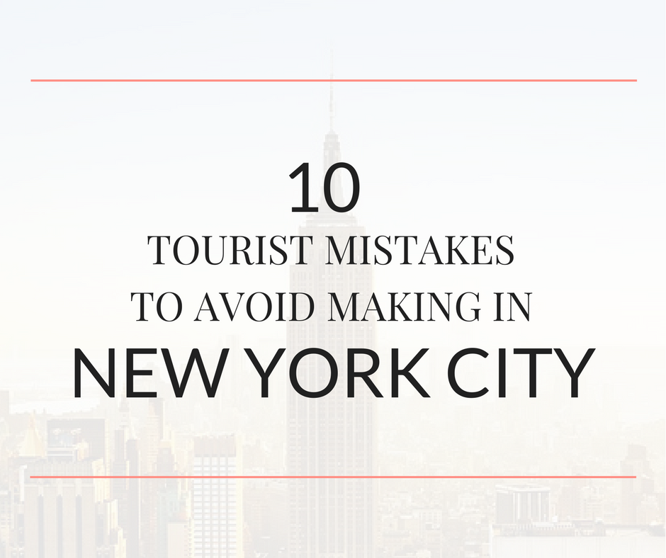 visiting new york city for the first time  avoid these 10 costly mistakes