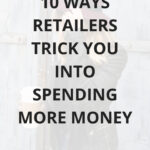 10 Ways Retailers Trick You Into Spending More Money