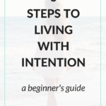 6 Steps To Living With Intention: A Beginner's Guide
