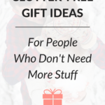 Clutter-Free Gift Ideas (For People Who Don't Need More Stuff)