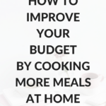 How to improve your budget by cooking more meals at home
