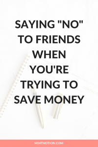 """Saying """"No"""" To Friends When You're Trying To Save Money"""