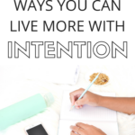 9 ways you can live more with intention