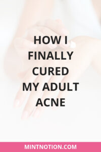 How i cured my adult acne