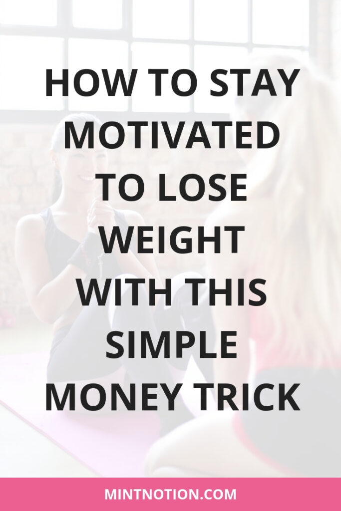 How To Stay Motivated To Lose Weight With This Simple Money Trick