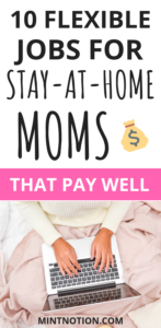 10 Flexible Jobs For Stay-At-Home Moms That Pay Well