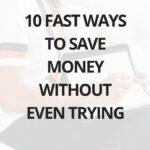 10 fast ways to save money without even trying